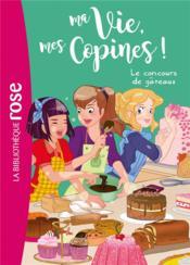 Ma vie, mes copines ! T.11 ; le concours de gâteaux - Couverture - Format classique