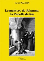 Le martyre de jehanne, la pucelle de feu - Couverture - Format classique