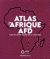 Atlas de l'Afrique AFD ; pour un autre regard sur le continent - Couverture - Format classique