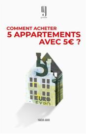 Comment acheter 5 appartements avec 5 euros? le livre des investisseurs immobiliers qui reussissent - Couverture - Format classique