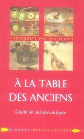 À la table des anciens ; guide de cuisine antique - Intérieur - Format classique