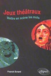 Jeux Theatraux Mettre En Scene Les Mots - Couverture - Format classique