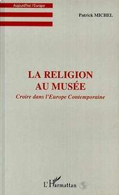 La Religion Au Musee ; Croire Dans L'Europe Contemporaine - Intérieur - Format classique