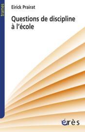 Questions de discipline à l'école et ailleurs... - Couverture - Format classique