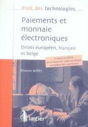 DROIT DES TECHNOLOGIES ; paiements et monnaie électroniques ; droits européen, français et belge - Intérieur - Format classique