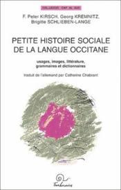 Petite histoire sociale de la langue occitane ; usages, images, littérature, grammaires et dictionnaires - Couverture - Format classique