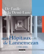 De l'asile de la demi-lune aux hopitaux de Lannemezan - Couverture - Format classique