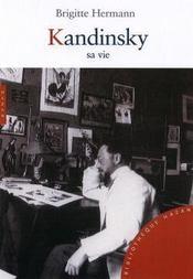 Kandinsky ; sa vie - Couverture - Format classique