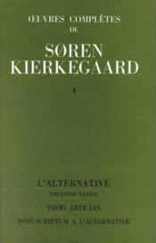 Oeuvres complètes de Soren Kierkegaard t.4 ; l'alternative, trois articles, post-criptum à l'alternative - Couverture - Format classique