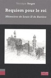Requiem pour le roi ; mémoires de Louis II de Bavière - Couverture - Format classique
