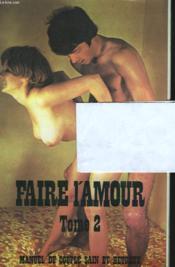Faire L'Amour. Manuel Du Couple Sain Et Heureux. Tome 2. - Couverture - Format classique