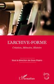 L'archive forme ; création, mémoire, histoire - Couverture - Format classique