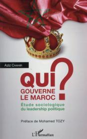 Qui gouverne le Maroc ? étude sociologique du leadership politique - Couverture - Format classique