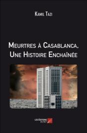 Meurtres à Casablanca ; une histoire enchaînée - Couverture - Format classique