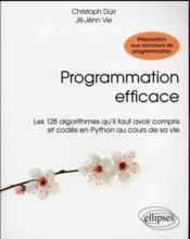 Programmation efficace - 128 algorithmes qu il faut avoir compris et codes en python au cours de sa - Couverture - Format classique