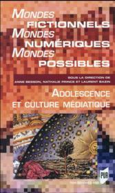 Mondes fictionnels, mondes numériques, mondes possibles ; adolescence et culture médiatique - Couverture - Format classique