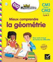 Mieux comprendre la géométrie ; CM1/CM2 - Couverture - Format classique