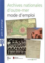 Archives nationales d'outre-mer, mode d'emploi - Couverture - Format classique