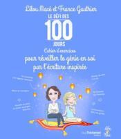 Le défi des 100 jours ! ; cahier d'exercices pour réveiller le génie en soi par l'écriture inspirée - Couverture - Format classique
