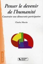 Penser le devenir de l'humanite construire une democratie participative... - Couverture - Format classique