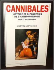 Cannibales ; histoires et bizarreries de l'anthropophagie ; hier et aujourd'hui - Couverture - Format classique