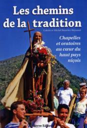 Les chemins de la tradition ; chapelles et oratoire au coeur du haut pays niçois - Couverture - Format classique
