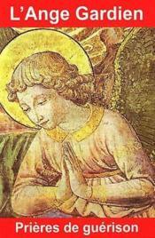 L'ange gardien, prières de guérison - Couverture - Format classique
