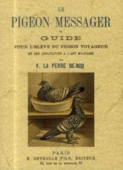 Le Pigeon Messager Ou Guide Pour L Eleve Du Pigeon Voyageur Et Son Application A L'Art Militaire - Couverture - Format classique