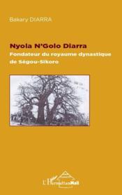 Nyola N'Golo Diarra ; fondateur du royaume dynastique de Ségou-Sikoro - Couverture - Format classique
