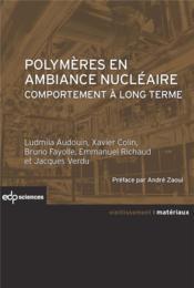 Polymères en ambiance nucléaire ; comportement à long terme - Couverture - Format classique