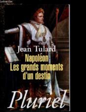 Napoléon ; les grands moments d'un destin - Couverture - Format classique