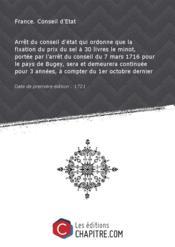 Arrêt du conseil d'état qui ordonne que la fixation du prix du sel à 30 livres le minot, portée par l'arrêt du conseil du 7 mars 1716 pour le pays de Bugey, sera et demeurera continuée pour 3 années, à compter du 1er octobre dernier [Edition de 1721] - Couverture - Format classique