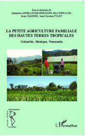 La petite agriculture familiale des hautes terres tropicales ; Colombie, Mexique, Venezuela - Couverture - Format classique