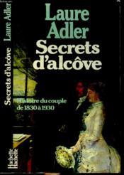 SCERETS D'ALCÔVE, HISTOIRE DU COUPLE DE 1830 à 1930 - Couverture - Format classique