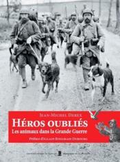 Héros oubliés ; 14-18: les animaux dans la grande guerre - Couverture - Format classique