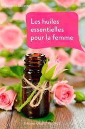 Les huiles essentielles pour la femme - Couverture - Format classique