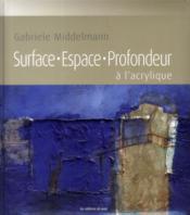 Surface, espace, profondeur à l'acrylique - Couverture - Format classique