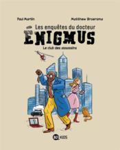 Les enquêtes du docteur Enigmus T.1 ; le club des assassins - Couverture - Format classique