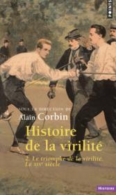 Histoire de la virilité t.2 ; le triomphe de la virilité, le XIXe siècle - Couverture - Format classique