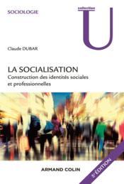 La socialisation ; construction des identités sociales et professionnelles (5e édition) - Couverture - Format classique