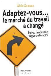 Adaptez-vous... le marché du travail a changé ; suivez la nouvelle vague de l'emploi - Couverture - Format classique