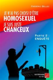 Je n'ai pas choisi d'être homosexuel, je suis juste chanceux ! t.2 ; enquête - Couverture - Format classique