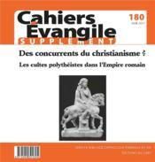 Cahiers de l'Evangile N.180 ; supplément ; des concurrents du christianisme ? les cultes polythéistes dans l'Empire romain ; juin 2017 - Couverture - Format classique