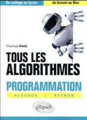 Tous les algorithmes ; programmation avec algobox et python ; du collège au lycée ; du brevet au bac (édition 2017) - Couverture - Format classique