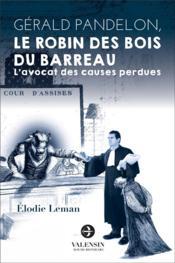 Gérald Pandelon, le Robin des bois du barreau ; l'avocat des causes perdues - Couverture - Format classique