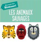 Mon premier livre Montessori ; les animaux sauvages (tp) - Couverture - Format classique