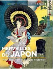 Merveilles du Japon ; Hiroshige et les maîtres de l'estampe - Couverture - Format classique