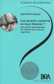 Les savants croient-ils en leurs théorie ? ; une lecture philosophique de l'histoire des sciences cognitives - Couverture - Format classique