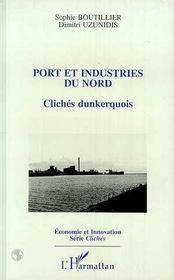 Port Et Industries Du Nord : Cliches Dunkerquois - Intérieur - Format classique