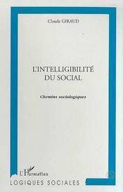 L'intelligibilite du social - chemins sociologiques - Intérieur - Format classique